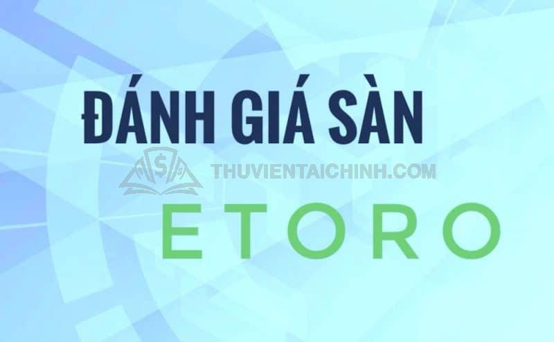 eToro - tên sàn không còn xa lạ đối với các nhà đầu tư Forex