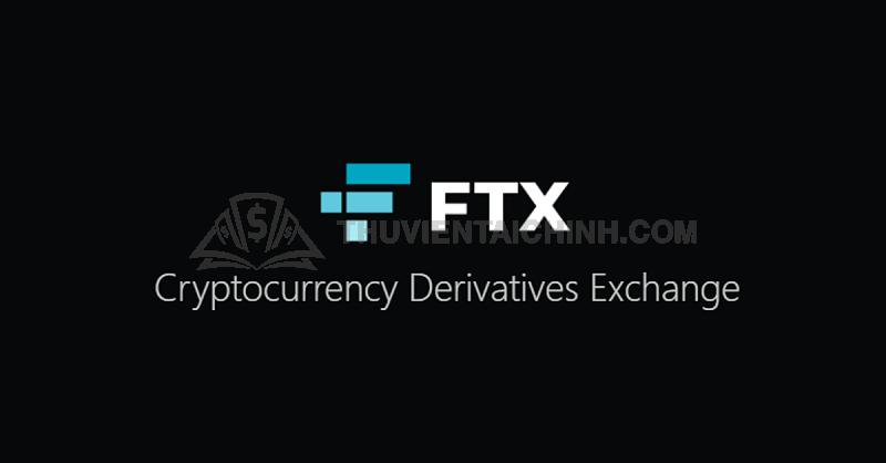 FTX chính là cái tên góp mặt mới trên thị trường giao dịch tiền điện tử