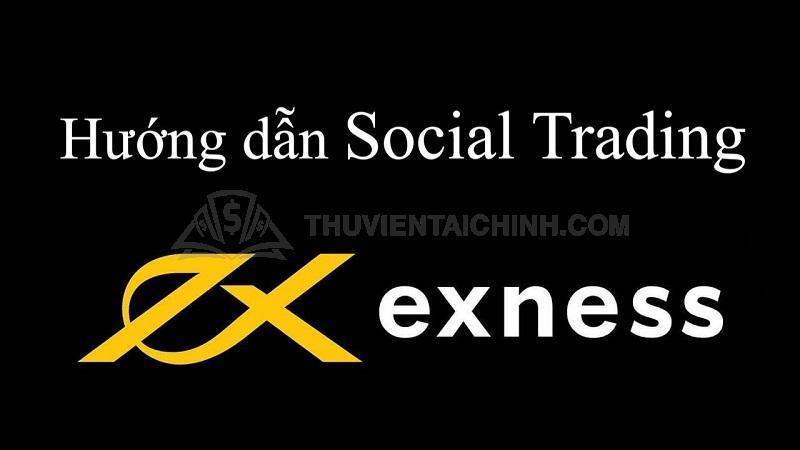 Hướng dẫn đăng ký và sao chép giao dịch trên Social Trading Exness