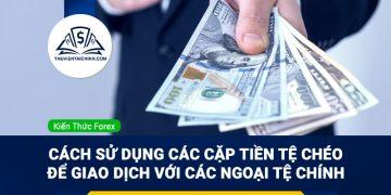 Cách sử dụng các cặp tiền tệ chéo để giao dịch với các ngoại tệ chính